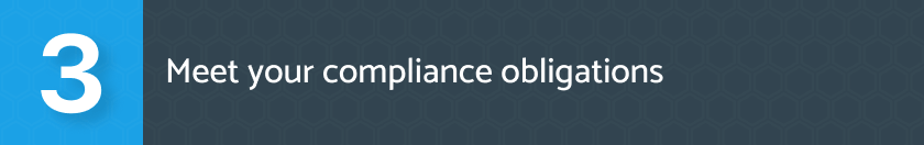 Meet your compliance obligations