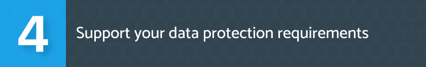 Support your data protection requirements